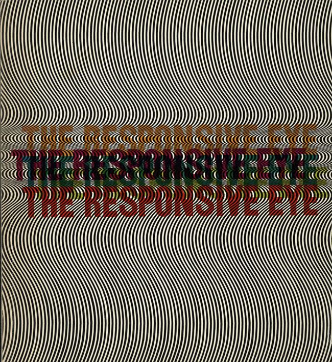 William Seitz, <em>The Responsive Eye,</em> 1965. Catalog cover for the exhibition held at the Museum of Modern Art, New York, February 25–April 25, 1965. The background image features Op artist Bridget Riley's 1964 <em>Current.</em> Printed by the Case-Hoyt Corp., Rochester, New York.